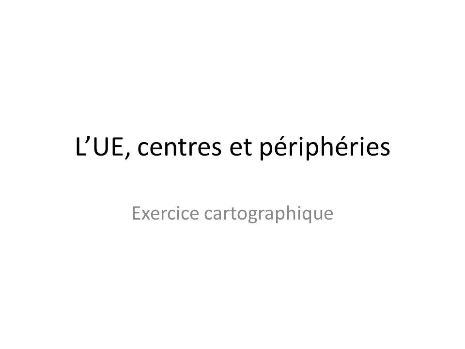 LUE, centres et périphéries Exercice cartographique