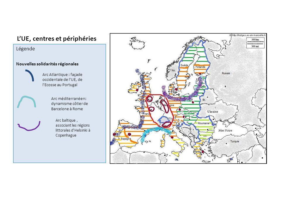 LUE, centres et périphéries Légende Nouvelles solidarités régionales Arc Atlantique : façade occidentale de lUE, de lEcosse au Portugal Arc méditerran