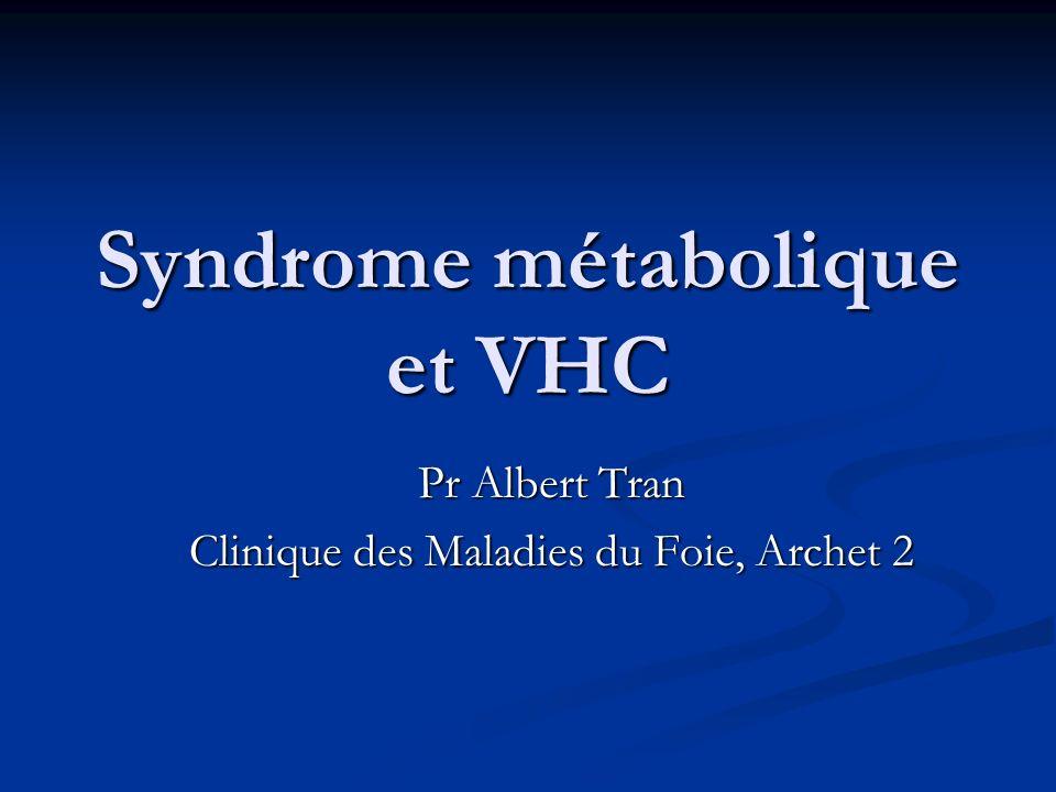 Syndrome métabolique et VHC Pr Albert Tran Clinique des Maladies du Foie, Archet 2