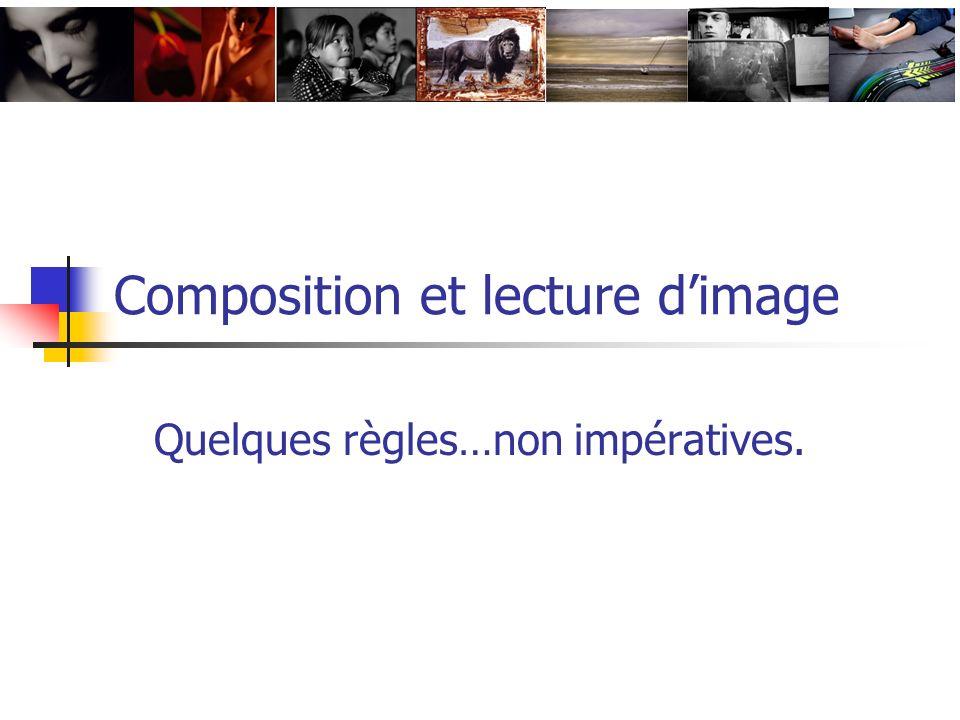 Composition et lecture dimage Quelques règles…non impératives.