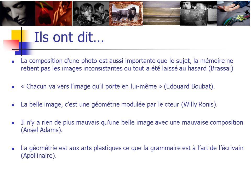 Ils ont dit… La composition dune photo est aussi importante que le sujet, la mémoire ne retient pas les images inconsistantes ou tout a été laissé au