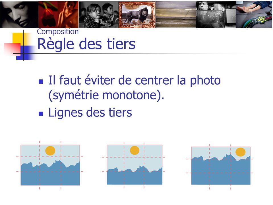Composition Règle des tiers Il faut éviter de centrer la photo (symétrie monotone). Lignes des tiers