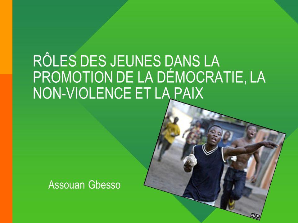 RÔLES DES JEUNES DANS LA PROMOTION DE LA DÉMOCRATIE, LA NON-VIOLENCE ET LA PAIX Assouan Gbesso