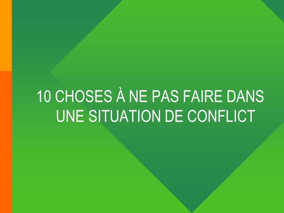 10 CHOSES À NE PAS FAIRE DANS UNE SITUATION DE CONFLICT