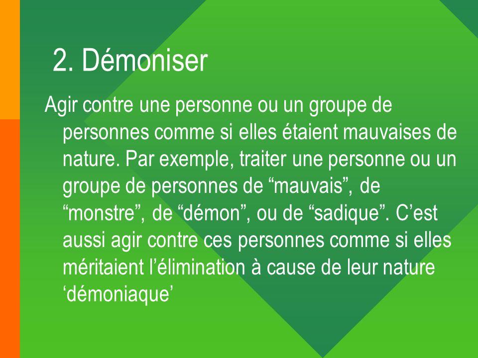 2. Démoniser Agir contre une personne ou un groupe de personnes comme si elles étaient mauvaises de nature. Par exemple, traiter une personne ou un gr