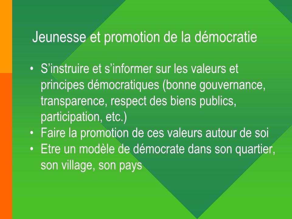 Jeunesse et promotion de la démocratie Sinstruire et sinformer sur les valeurs et principes démocratiques (bonne gouvernance, transparence, respect de