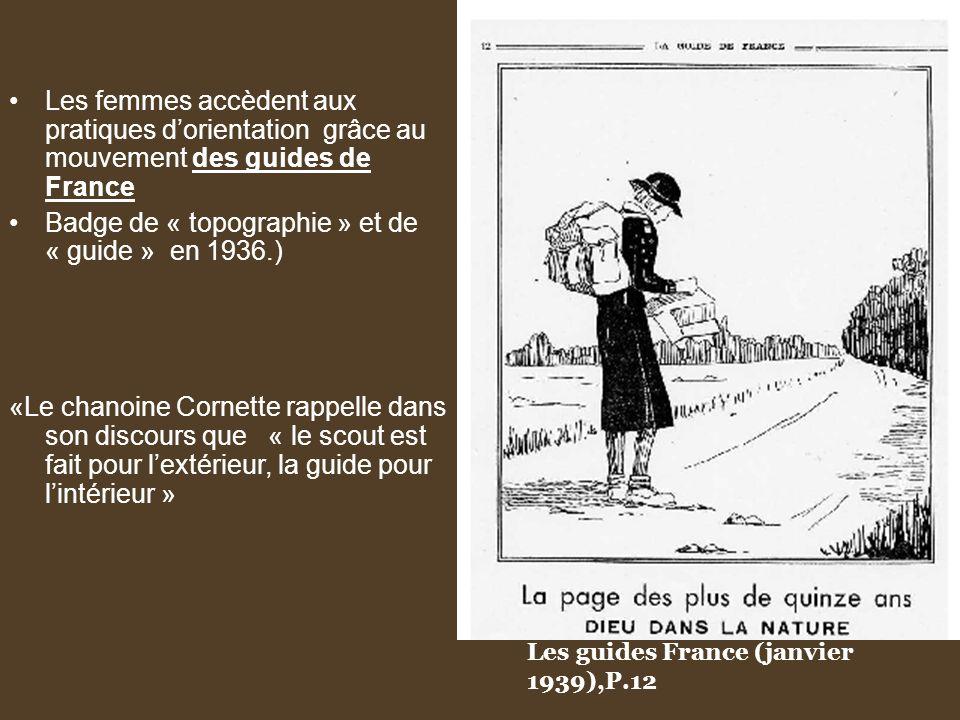 Les femmes accèdent aux pratiques dorientation grâce au mouvement des guides de France Badge de « topographie » et de « guide » en 1936.) «Le chanoine