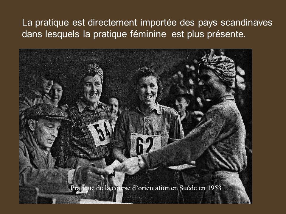 Pratique de la course dorientation en Suéde en 1953 La pratique est directement importée des pays scandinaves dans lesquels la pratique féminine est p