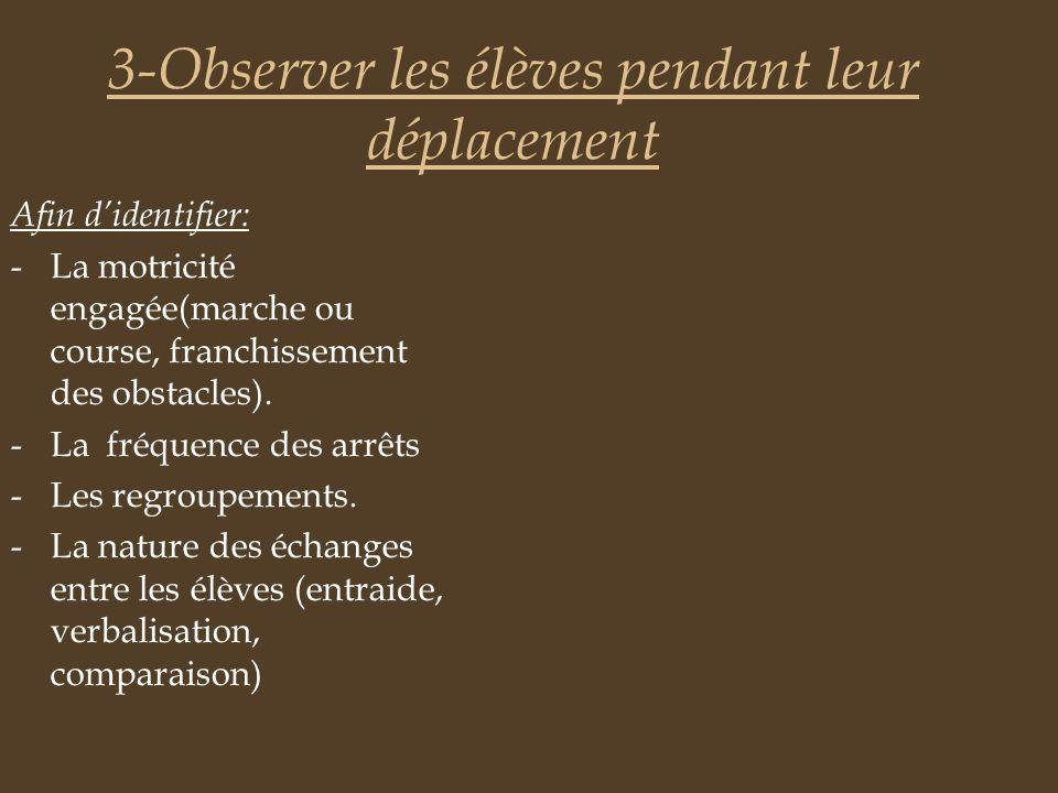 3-Observer les élèves pendant leur déplacement Afin didentifier: -La motricité engagée(marche ou course, franchissement des obstacles). -La fréquence