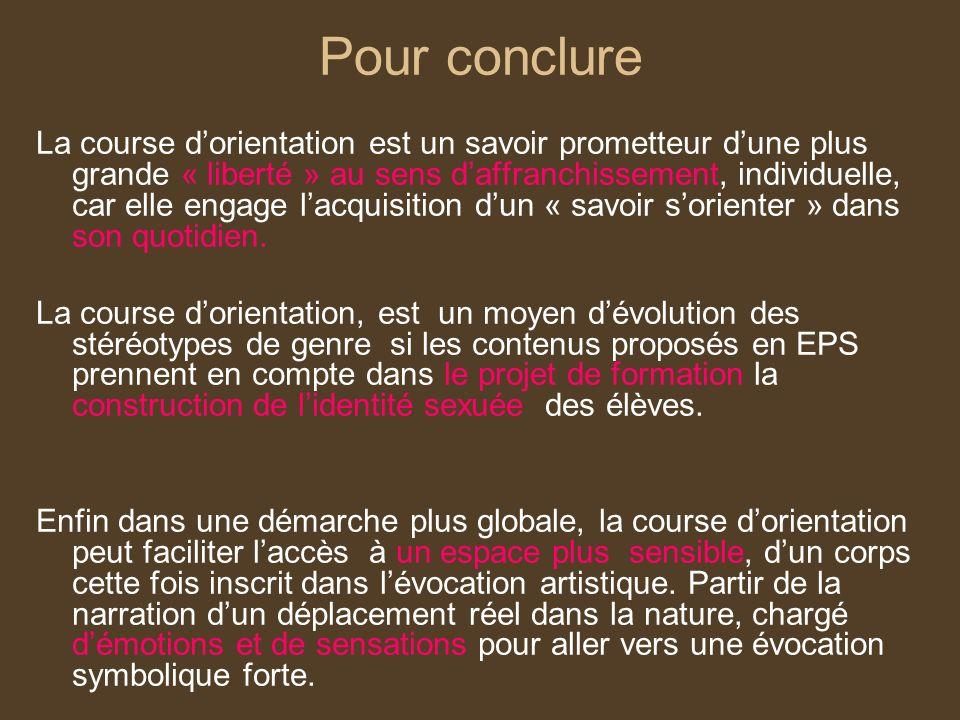 Pour conclure La course dorientation est un savoir prometteur dune plus grande « liberté » au sens daffranchissement, individuelle, car elle engage la