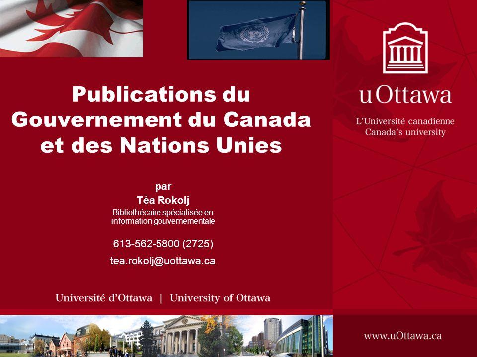 par Téa Rokolj Bibliothécaire spécialisée en information gouvernementale 613-562-5800 (2725) tea.rokolj@uottawa.ca Publications du Gouvernement du Can