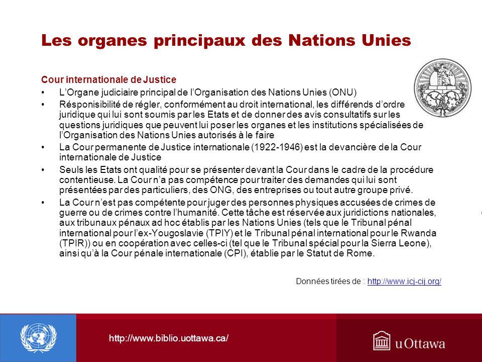 http://www.biblio.uottawa.ca/ Les organes principaux des Nations Unies Cour internationale de Justice LOrgane judiciaire principal de lOrganisation de