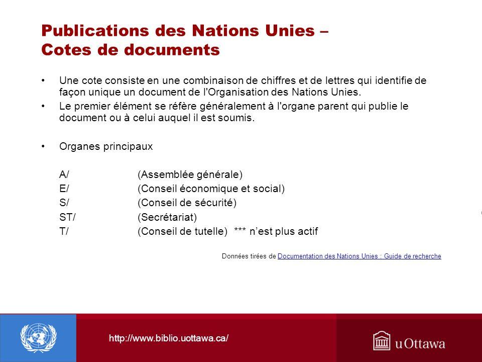 http://www.biblio.uottawa.ca/ Publications des Nations Unies – Cotes de documents Une cote consiste en une combinaison de chiffres et de lettres qui i