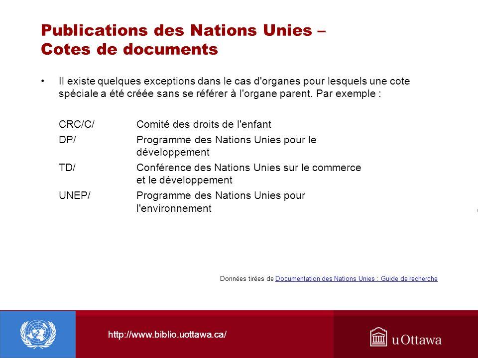 http://www.biblio.uottawa.ca/ Publications des Nations Unies – Cotes de documents Il existe quelques exceptions dans le cas d'organes pour lesquels un
