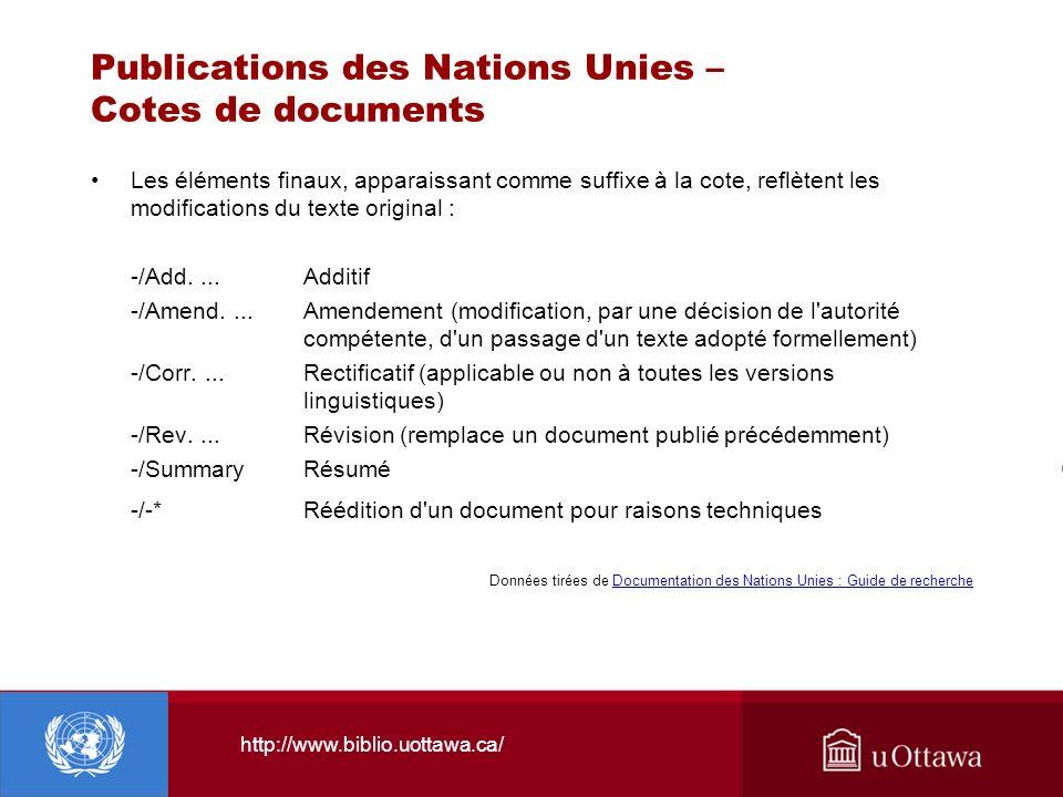 http://www.biblio.uottawa.ca/ Publications des Nations Unies – Cotes de documents Les éléments finaux, apparaissant comme suffixe à la cote, reflètent