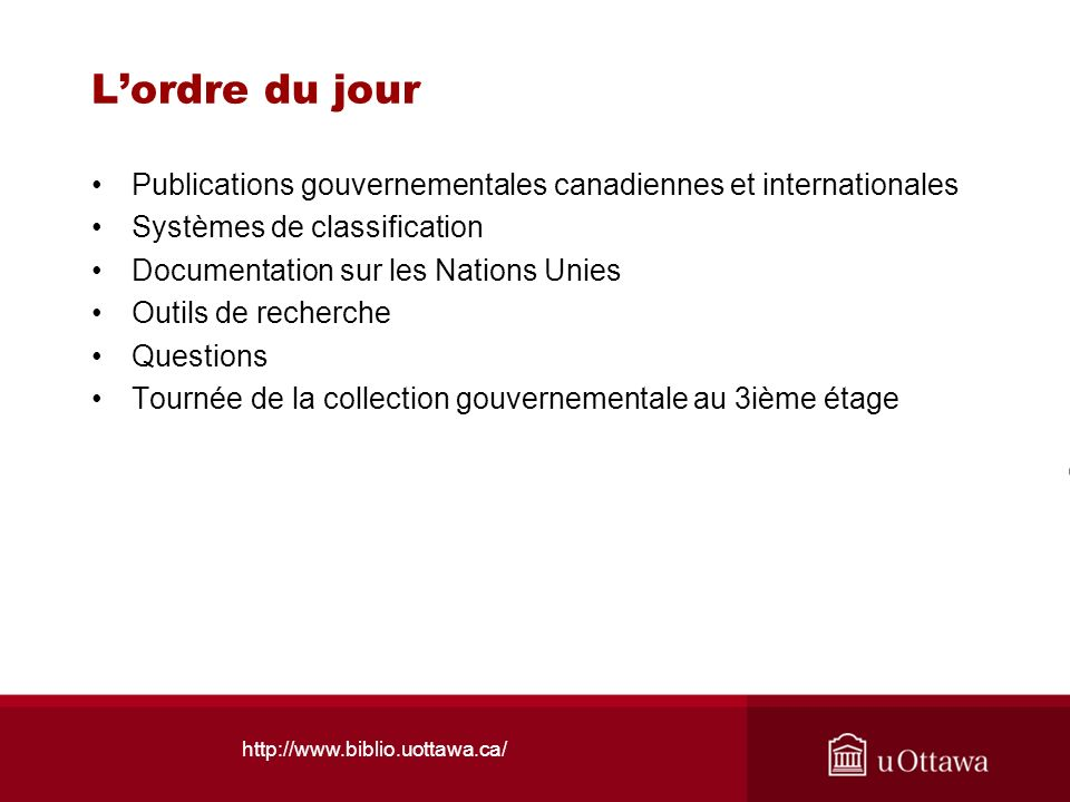 http://www.biblio.uottawa.ca/ Lordre du jour Publications gouvernementales canadiennes et internationales Systèmes de classification Documentation sur