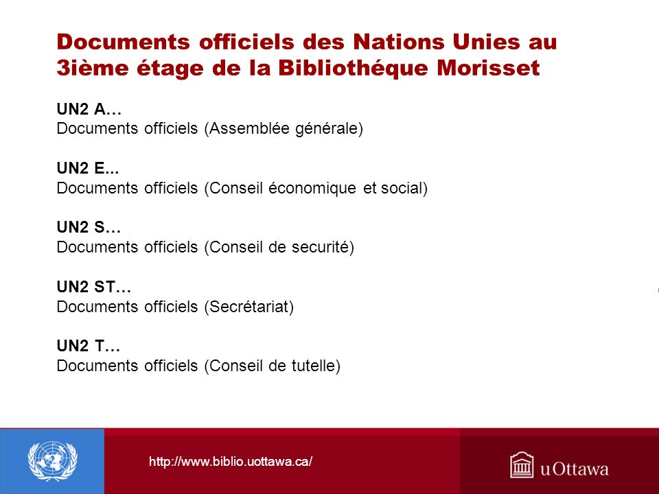 http://www.biblio.uottawa.ca/ Documents officiels des Nations Unies au 3ième étage de la Bibliothéque Morisset UN2 A… Documents officiels (Assemblée g