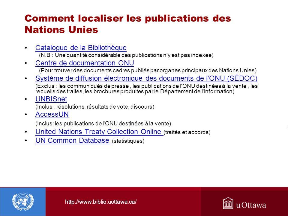 http://www.biblio.uottawa.ca/ Comment localiser les publications des Nations Unies Catalogue de la Bibliothèque (N.B : Une quantité considérable des p