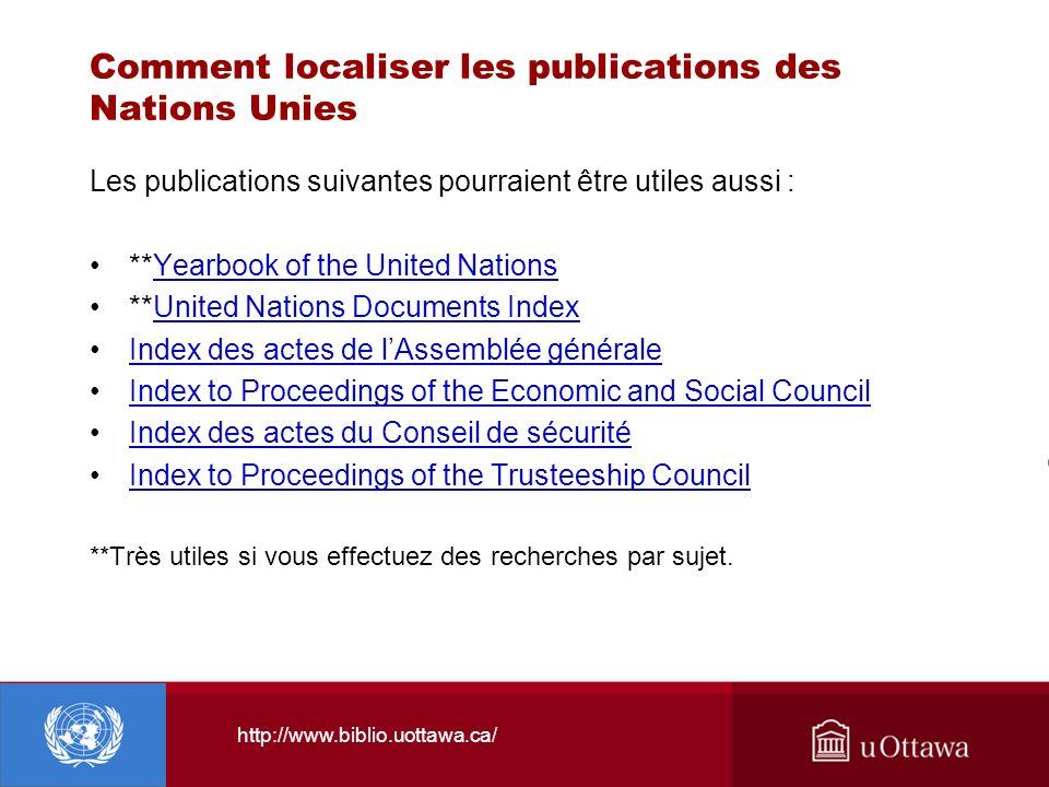 http://www.biblio.uottawa.ca/ Comment localiser les publications des Nations Unies Les publications suivantes pourraient être utiles aussi : **Yearboo