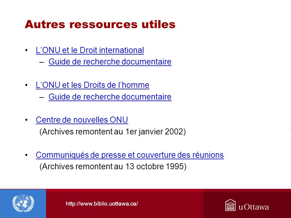 http://www.biblio.uottawa.ca/ Autres ressources utiles LONU et le Droit international –Guide de recherche documentaireGuide de recherche documentaire