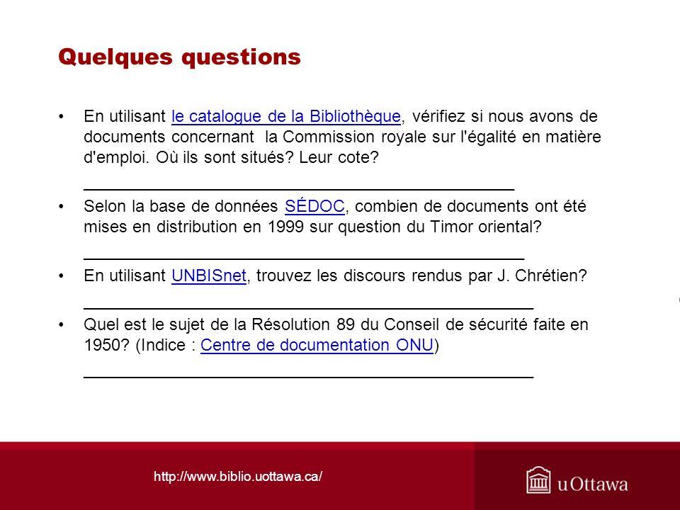 http://www.biblio.uottawa.ca/ Quelques questions En utilisant le catalogue de la Bibliothèque, vérifiez si nous avons de documents concernant la Commi