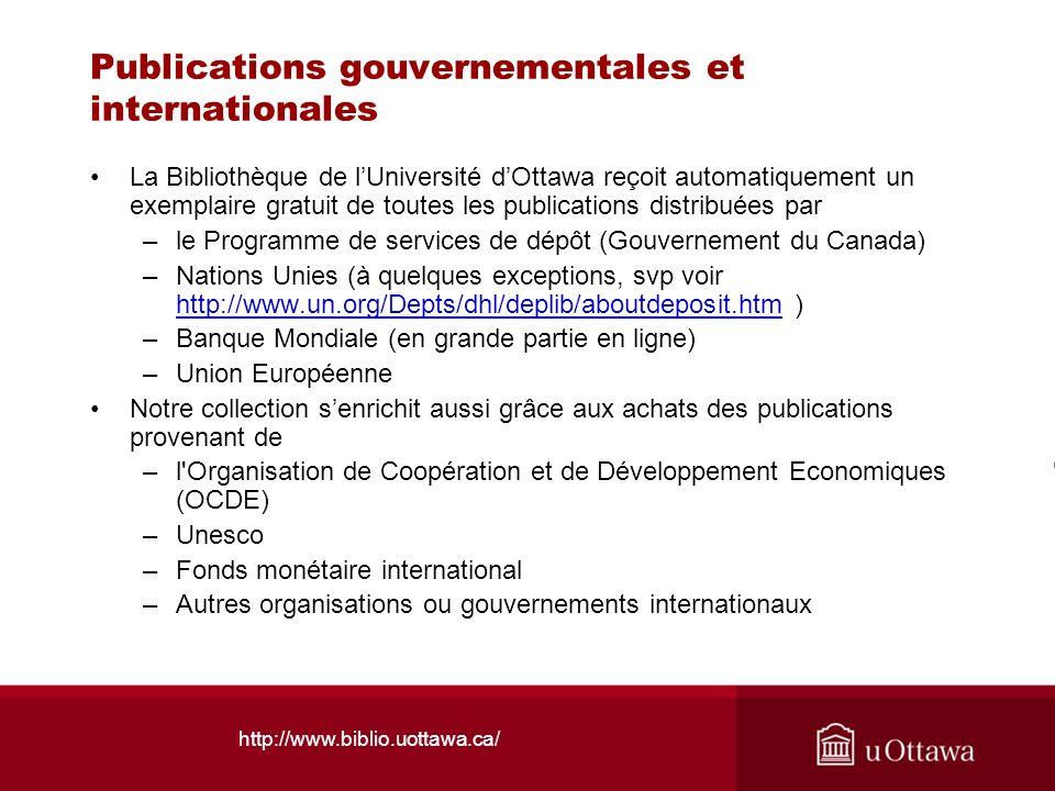 http://www.biblio.uottawa.ca/ Publications gouvernementales et internationales La Bibliothèque de lUniversité dOttawa reçoit automatiquement un exempl