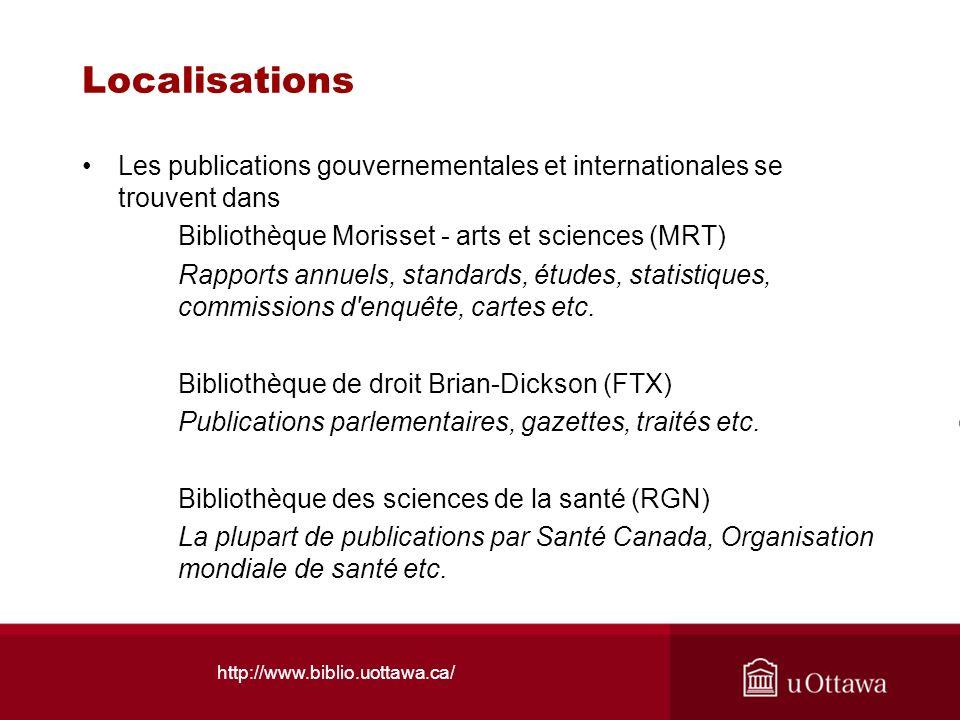 http://www.biblio.uottawa.ca/ Localisations Les publications gouvernementales et internationales se trouvent dans Bibliothèque Morisset - arts et scie