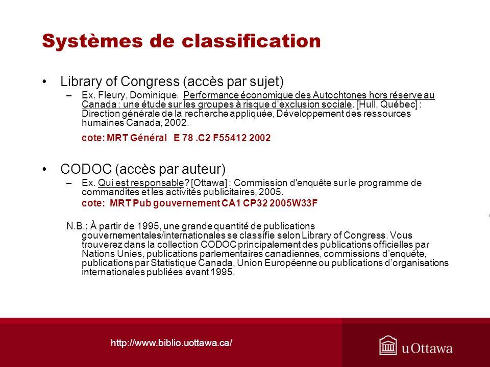 http://www.biblio.uottawa.ca/ Systèmes de classification Library of Congress (accès par sujet) –Ex. Fleury, Dominique. Performance économique des Auto