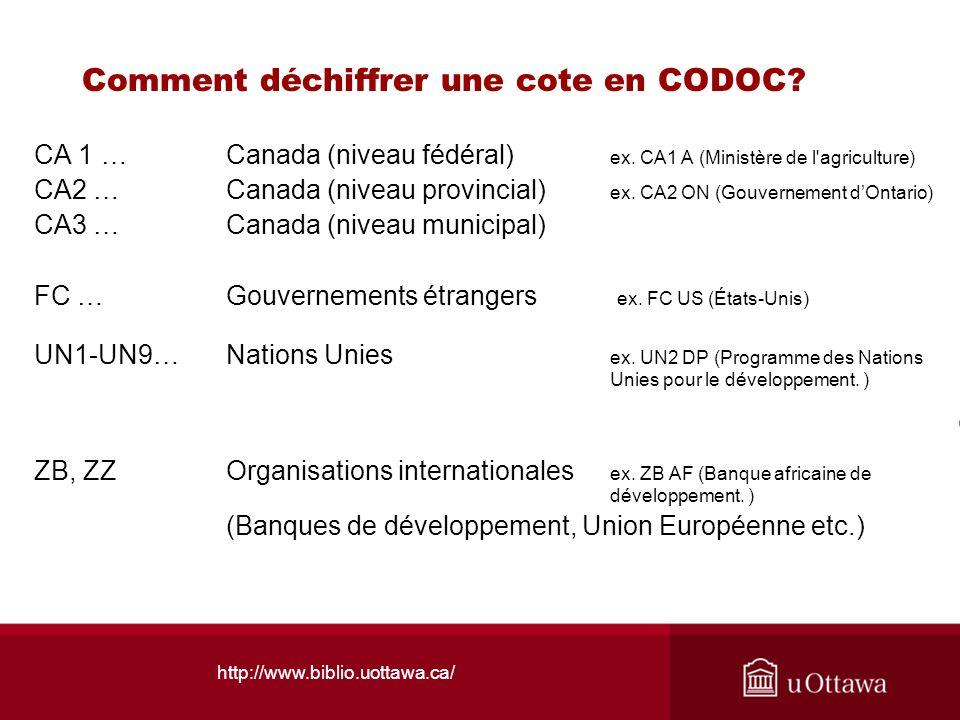 http://www.biblio.uottawa.ca/ Comment déchiffrer une cote en CODOC? CA 1 … Canada (niveau fédéral) ex. CA1 A (Ministère de l'agriculture) CA2 … Canada
