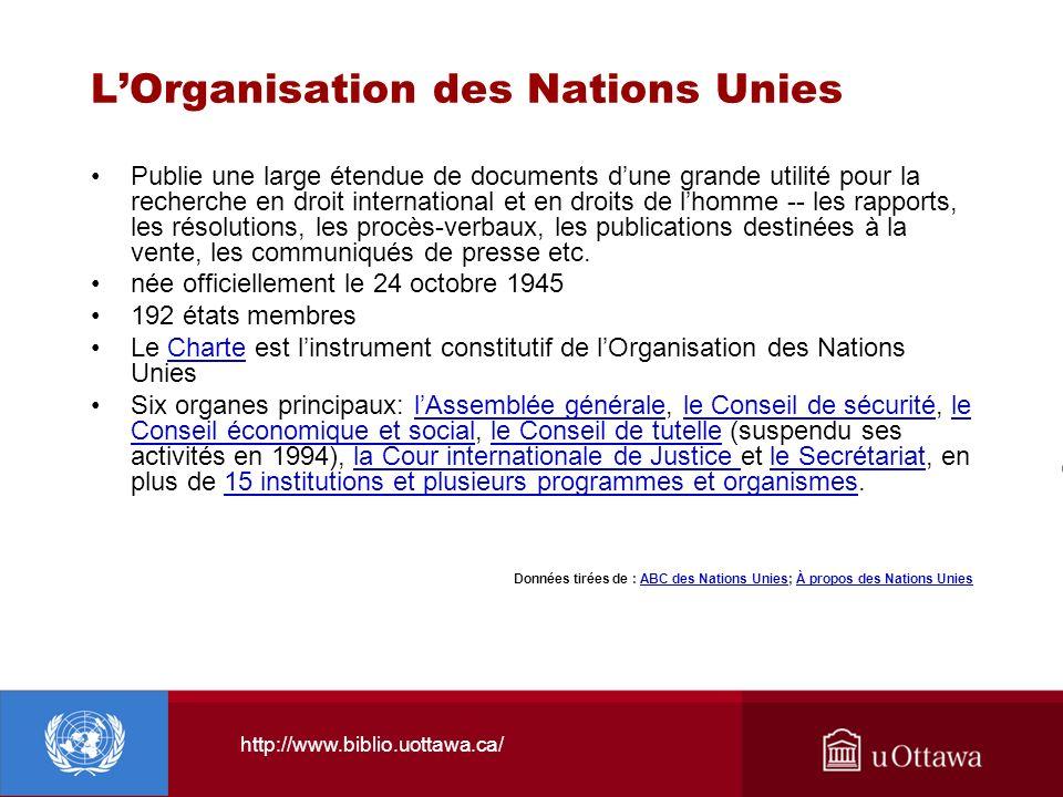 http://www.biblio.uottawa.ca/ LOrganisation des Nations Unies Publie une large étendue de documents dune grande utilité pour la recherche en droit int
