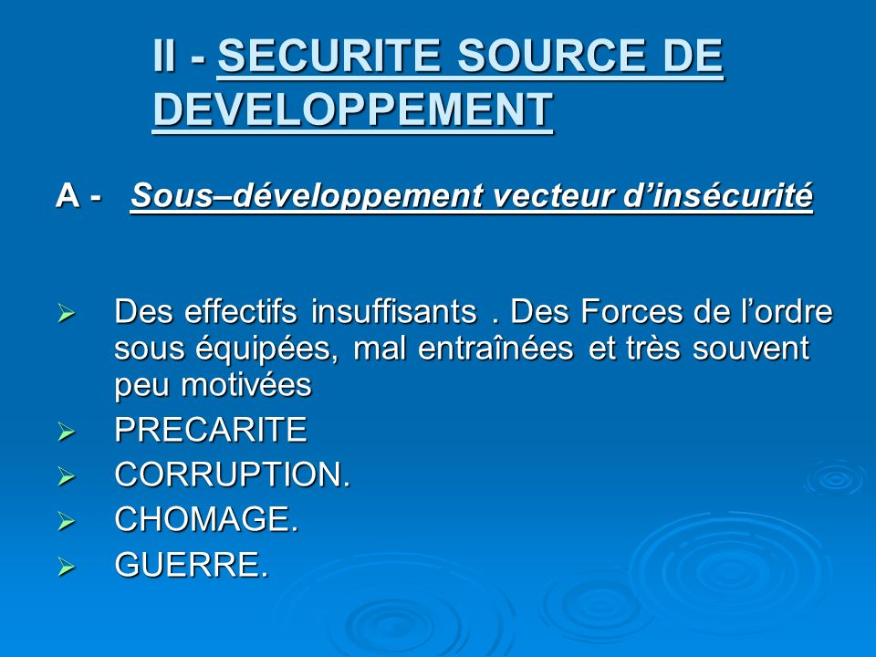II - SECURITE SOURCE DE DEVELOPPEMENT A - Sous–développement vecteur dinsécurité Des effectifs insuffisants.