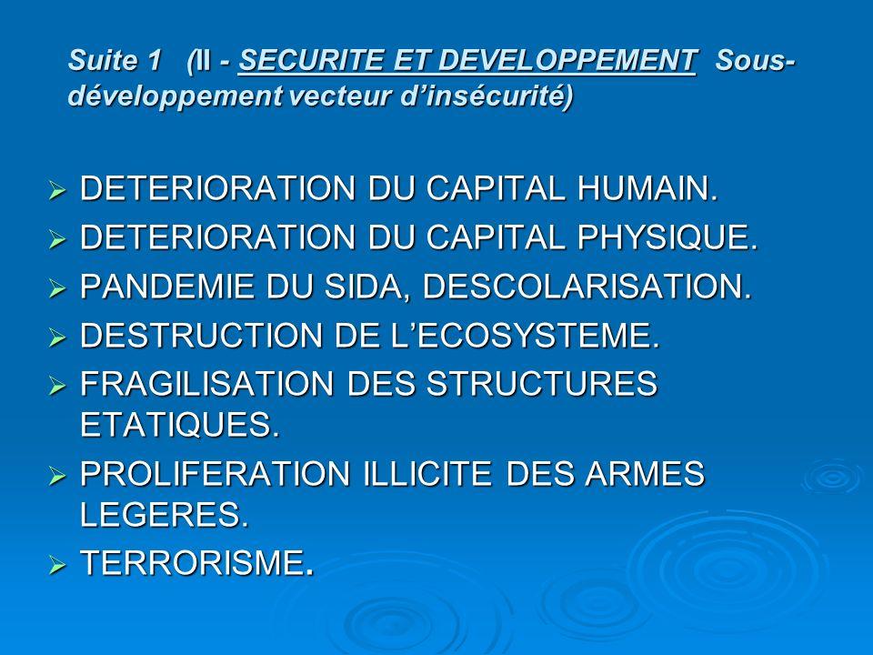 Suite 1 (II - SECURITE ET DEVELOPPEMENT Sous- développement vecteur dinsécurité) DETERIORATION DU CAPITAL HUMAIN.