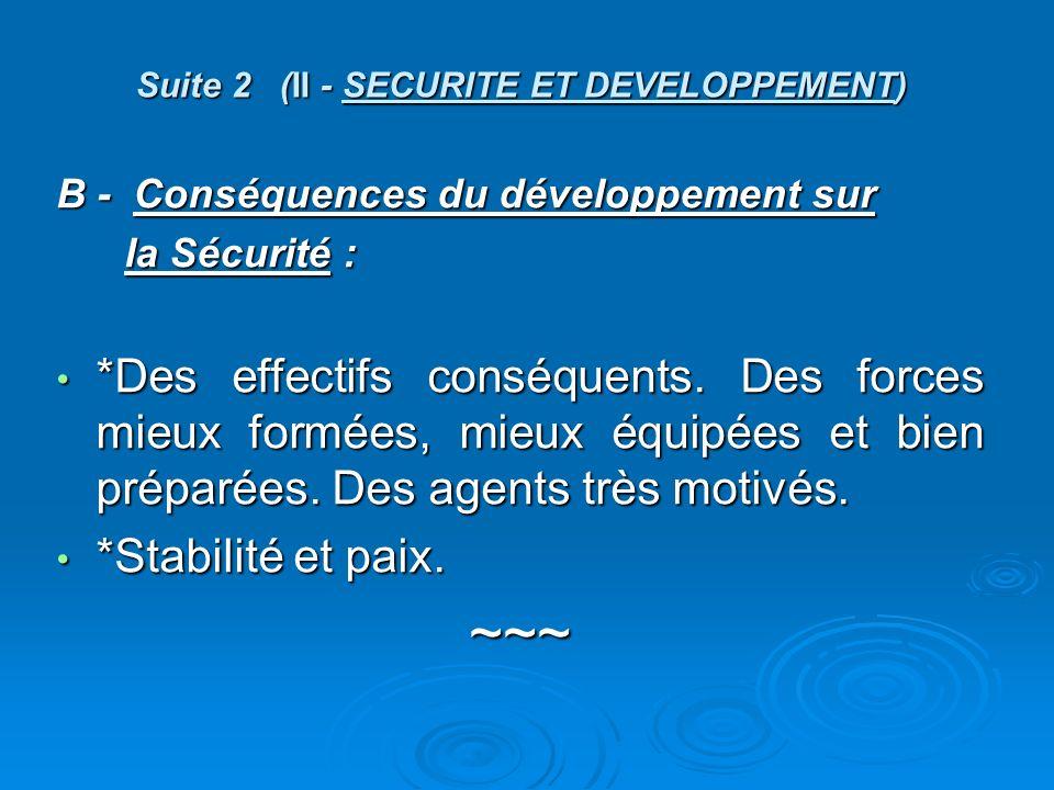 Suite 2 (II - SECURITE ET DEVELOPPEMENT) B - Conséquences du développement sur la Sécurité : la Sécurité : *Des effectifs conséquents.