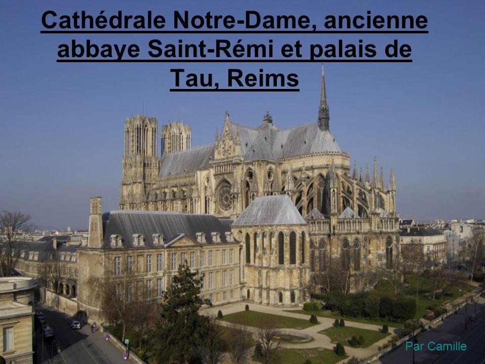 Cathédrale Notre-Dame, ancienne abbaye Saint-Rémi et palais de Tau, Reims Par Camille