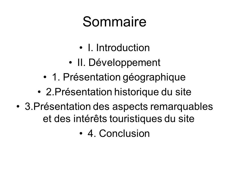 Sommaire I. Introduction II. Développement 1. Présentation géographique 2.Présentation historique du site 3.Présentation des aspects remarquables et d