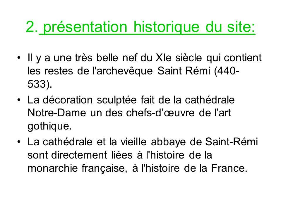 2. présentation historique du site: Il y a une très belle nef du XIe siècle qui contient les restes de l'archevêque Saint Rémi (440- 533). La décorati