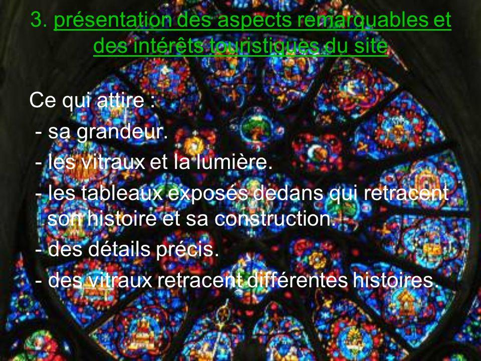 3. présentation des aspects remarquables et des intérêts touristiques du site Ce qui attire : - sa grandeur. - les vitraux et la lumière. - les tablea