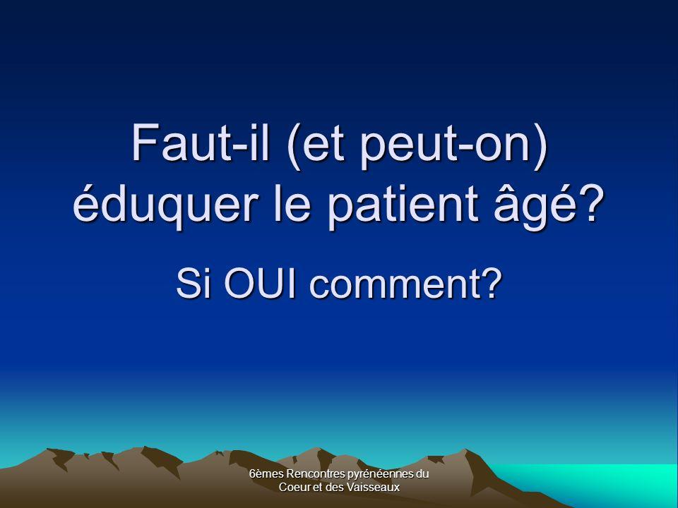 6èmes Rencontres pyrénéennes du Coeur et des Vaisseaux Faut-il (et peut-on) éduquer le patient âgé.