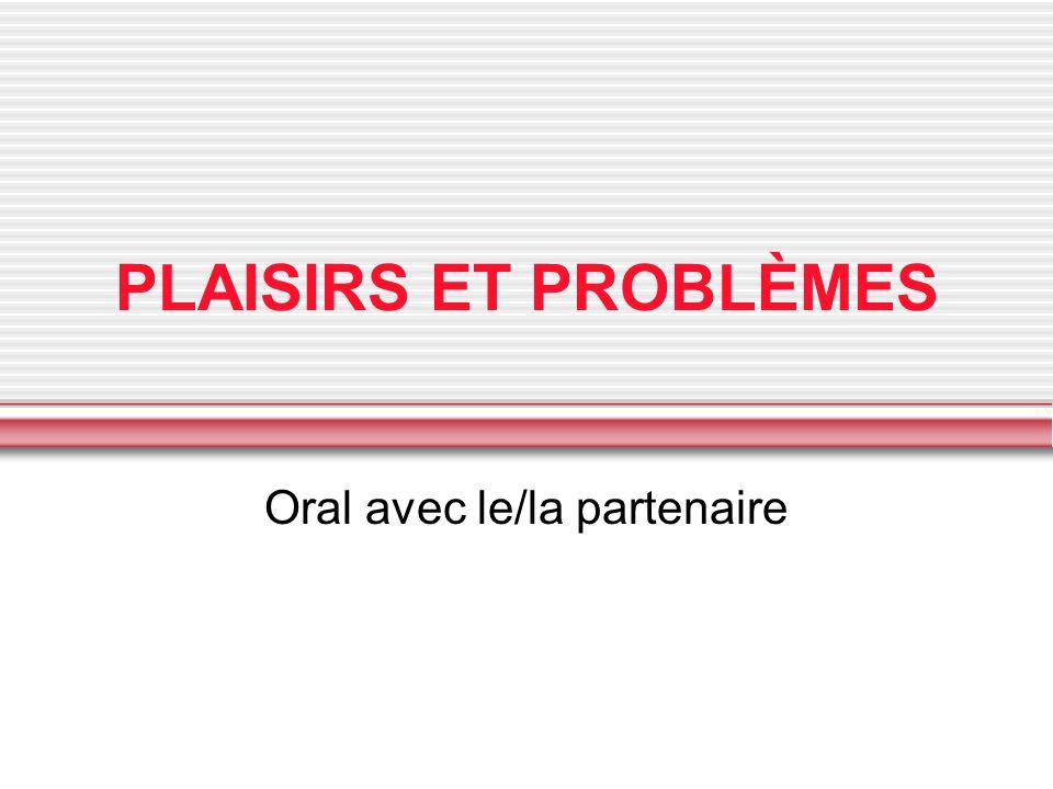 PLAISIRS ET PROBLÈMES Oral avec le/la partenaire