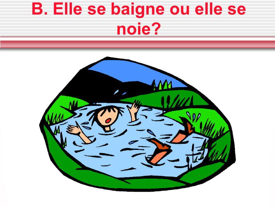 B. Elle se baigne ou elle se noie?