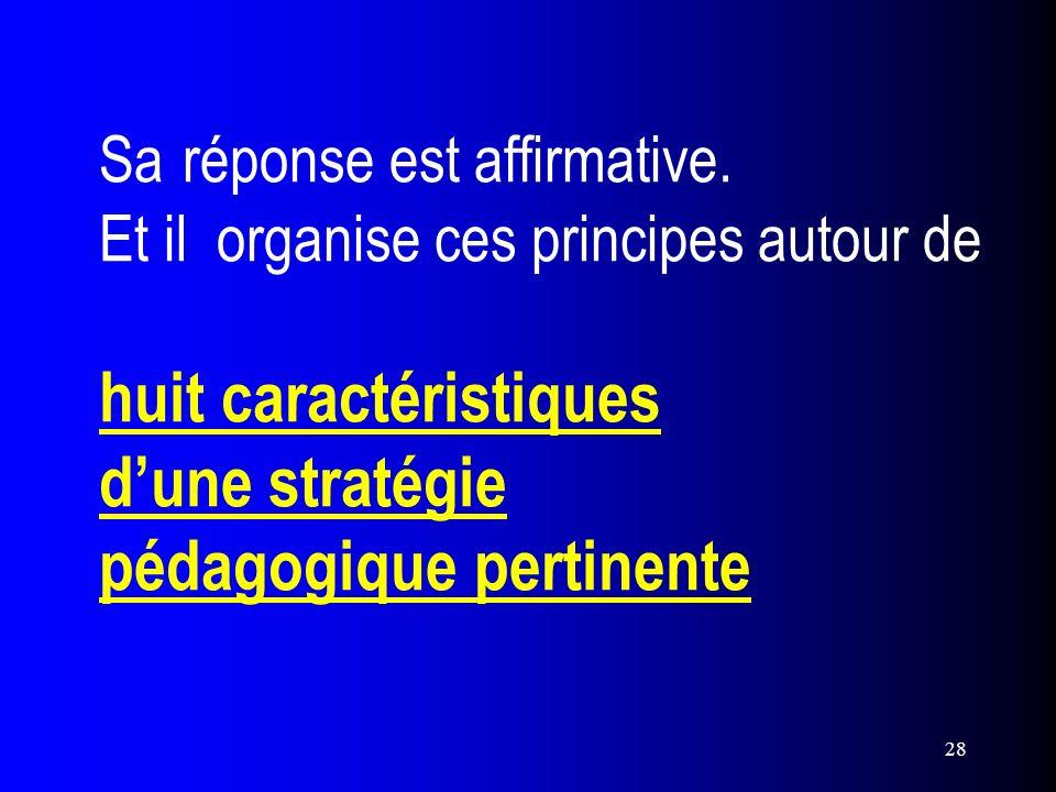 28 Sa réponse est affirmative. Et il organise ces principes autour de huit caractéristiques dune stratégie pédagogique pertinente