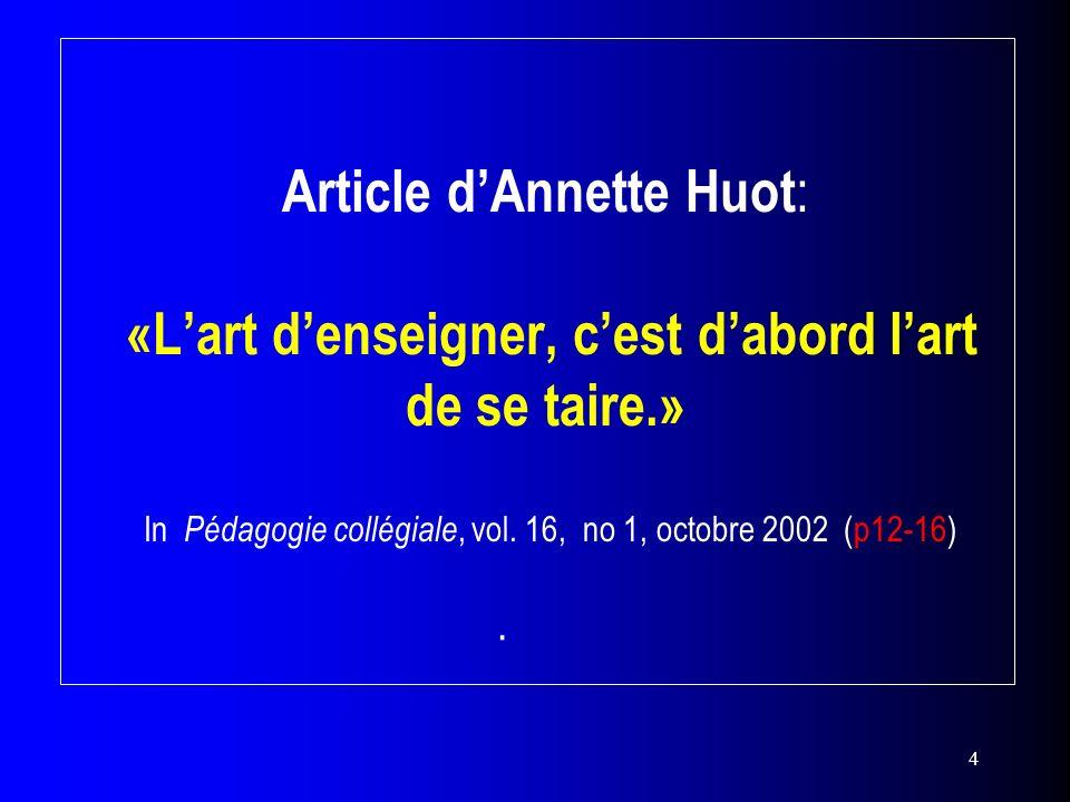 4 Article dAnnette Huot : «Lart denseigner, cest dabord lart de se taire.» In Pédagogie collégiale, vol. 16, no 1, octobre 2002 (p12-16) ·
