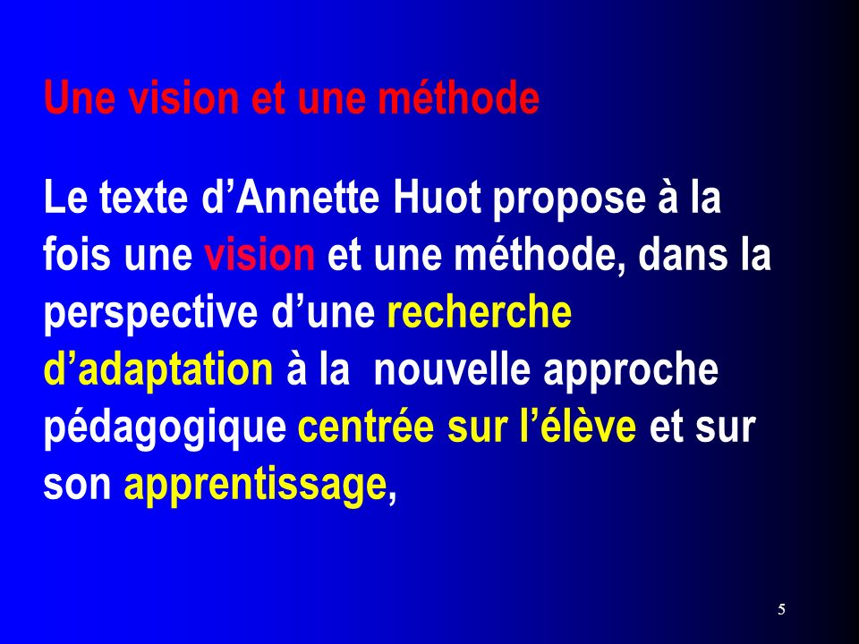 5 Une vision et une méthode Le texte dAnnette Huot propose à la fois une vision et une méthode, dans la perspective dune recherche dadaptation à la no
