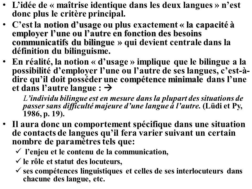 Lidée de « maîtrise identique dans les deux langues » nest donc plus le critère principal. notion dusage« la capacité à employer lune ou lautre en fon