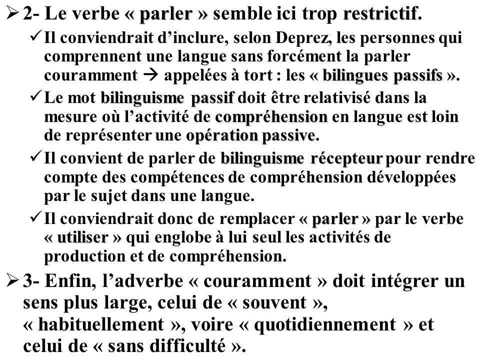« parler »restrictif 2- Le verbe « parler » semble ici trop restrictif. « bilingues passifs » Il conviendrait dinclure, selon Deprez, les personnes qu