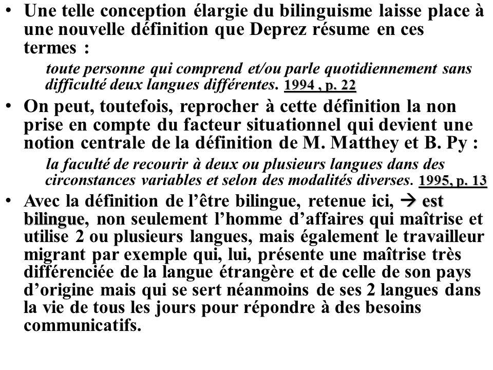 Une telle conception élargie du bilinguisme laisse place à une nouvelle définition que Deprez résume en ces termes : 1994, p. 22 toute personne qui co