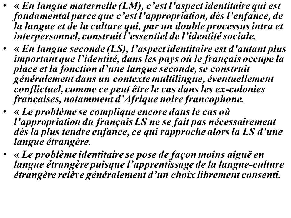 « En langue maternelle (LM), cest laspect identitaire qui est fondamental parce que cest lappropriation, dès lenfance, de la langue et de la culture q