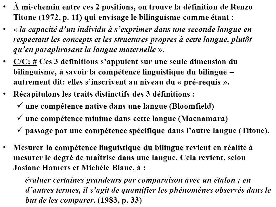 À mi-chemin entre ces 2 positions, on trouve la définition de Renzo Titone (1972, p. 11) qui envisage le bilinguisme comme étant : « la capacité dun i