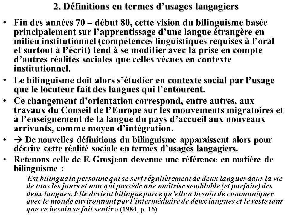 2. Définitions en termes dusages langagiers Fin des années 70 – début 80, cette vision du bilinguisme basée principalement sur lapprentissage dune lan