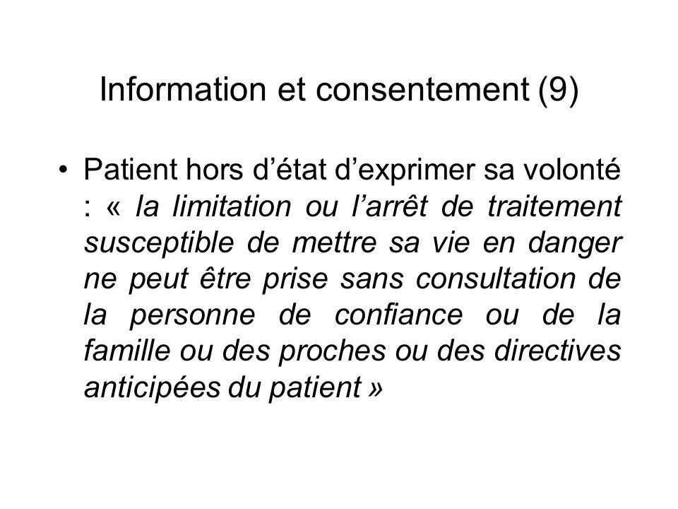 Information et consentement (9) Patient hors détat dexprimer sa volonté : « la limitation ou larrêt de traitement susceptible de mettre sa vie en dang